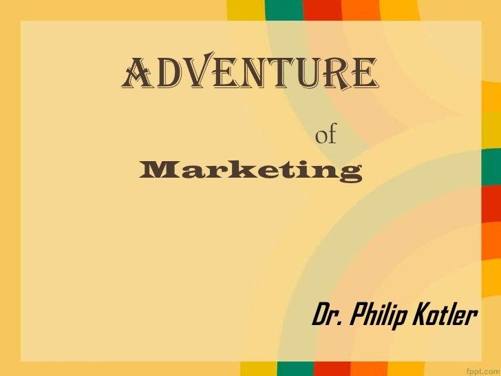 Adventure       ofMarketing      Dr. Philip Kotler