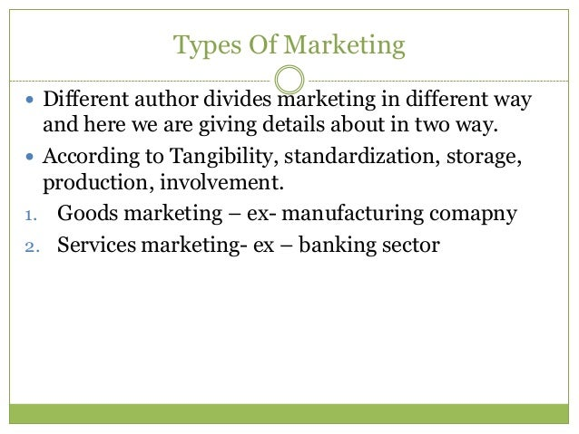 Types Of Marketing Different author divides marketing in different way  and here we are giving details about in two way....
