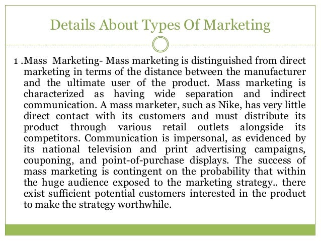 Details About Types Of Marketing1 .Mass Marketing- Mass marketing is distinguished from direct   marketing in terms of the...