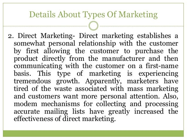 Details About Types Of Marketing2. Direct Marketing- Direct marketing establishes a  somewhat personal relationship with t...