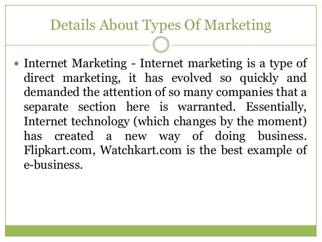 Details About Types Of Marketing Internet Marketing - Internet marketing is a type of direct marketing, it has evolved so...
