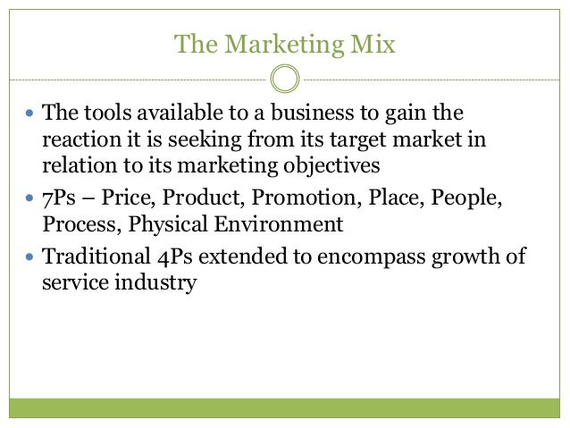 The Marketing Mix The tools available to a business to gain the  reaction it is seeking from its target market in  relati...
