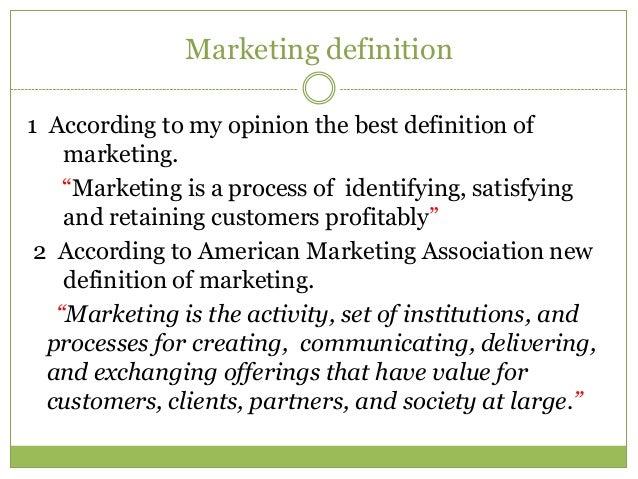 Marketing definition1 According to my opinion the best definition of    marketing.    ―Marketing is a process of identifyi...