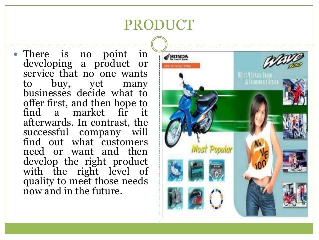 PRODUCT There    is no point in developing a product or service that no one wants to     buy,      yet    many businesses...