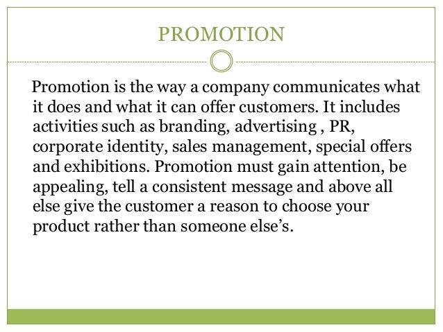 PROMOTIONPromotion is the way a company communicates whatit does and what it can offer customers. It includesactivities su...
