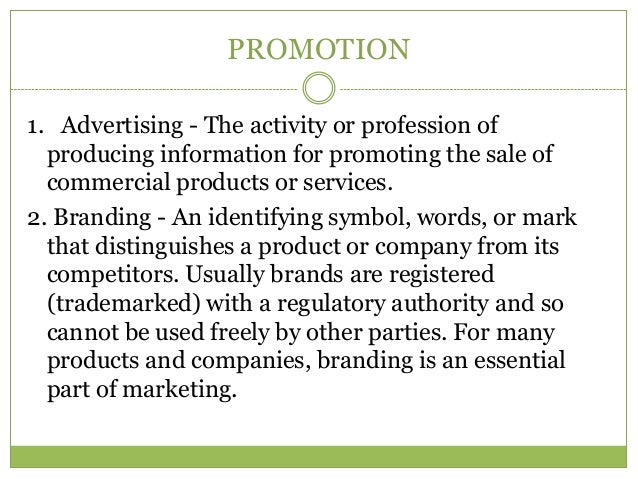 PROMOTION1. Advertising - The activity or profession of  producing information for promoting the sale of  commercial produ...