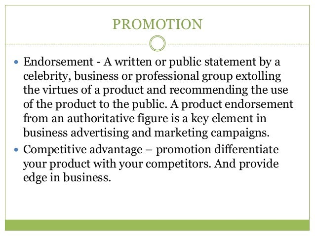 PROMOTION Endorsement - A written or public statement by a  celebrity, business or professional group extolling  the virt...
