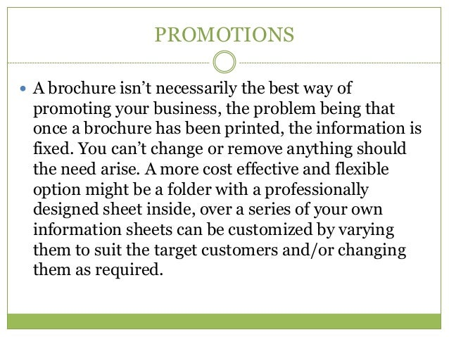 PROMOTIONS A brochure isn't necessarily the best way of promoting your business, the problem being that once a brochure h...