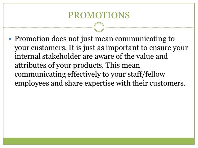 PROMOTIONS Promotion does not just mean communicating to your customers. It is just as important to ensure your internal ...