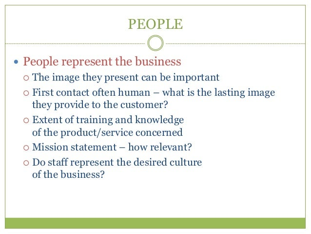 PEOPLE People represent the business   The image they present can be important   First contact often human – what is th...