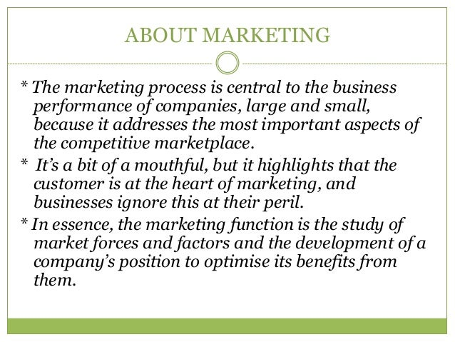 ABOUT MARKETING* The marketing process is central to the business  performance of companies, large and small,  because it ...