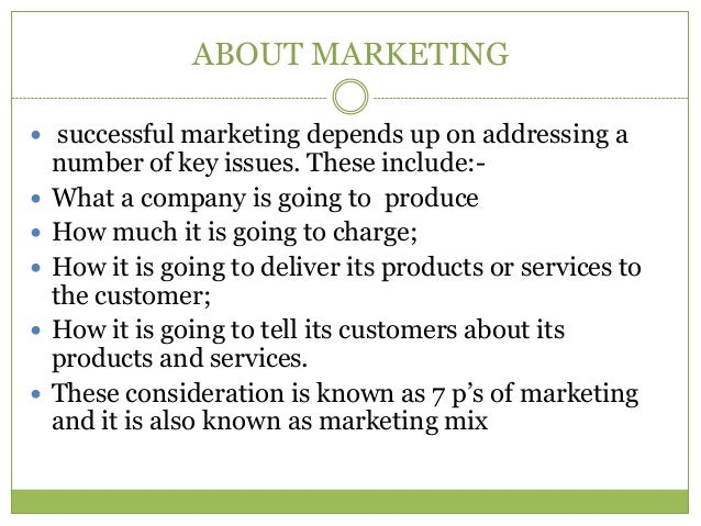 ABOUT MARKETING successful marketing depends up on addressing a    number of key issues. These include:-   What a compan...
