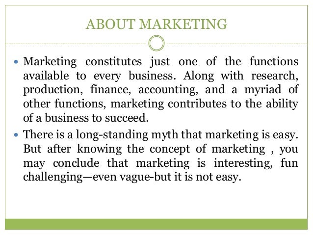 ABOUT MARKETING Marketing constitutes just one of the functions  available to every business. Along with research,  produ...