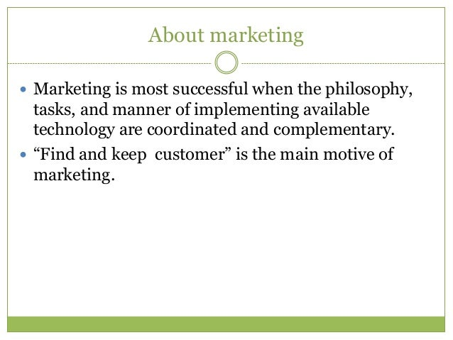 About marketing Marketing is most successful when the philosophy,  tasks, and manner of implementing available  technolog...