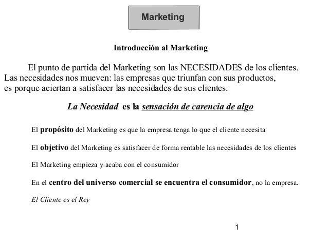 Marketing                                  Introducción al Marketing      El punto de partida del Marketing son las NECESI...