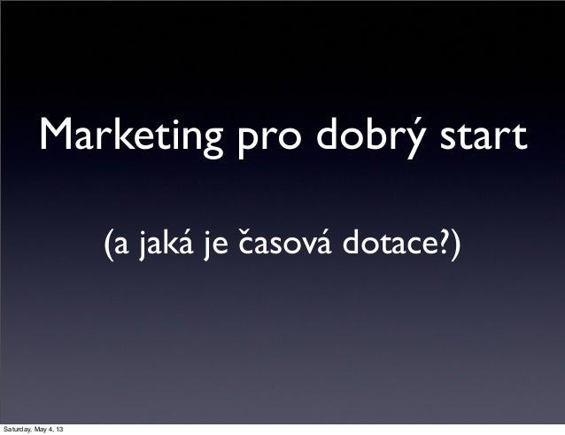 Marketing pro dobrý start(a jaká je časová dotace?)Saturday, May 4, 13