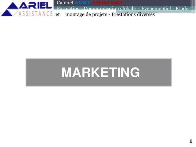 MARKETING Cabinet ARIEL ASSISTANCE Formation - Communication globale – Evènementiel - Etudes et montage de projets - Prest...