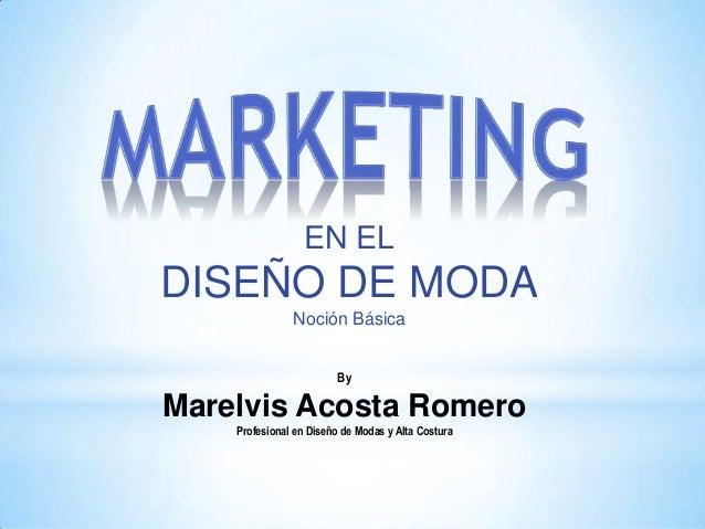 EN EL  DISEÑO DE MODA Noción Básica By  Marelvis Acosta Romero Profesional en Diseño de Modas y Alta Costura