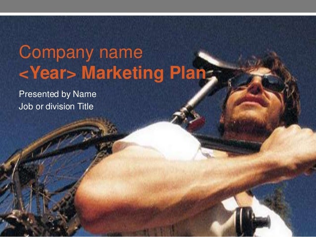 Company name <Year> Marketing Plan Presented by Name Job or division Title