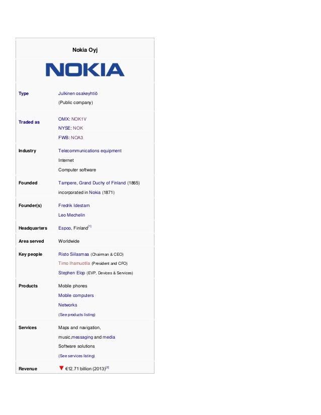 Nokia Oyj Type Julkinen osakeyhtiö (Public company) Traded as OMX: NOK1V NYSE: NOK FWB: NOA3 Industry Telecommunications e...