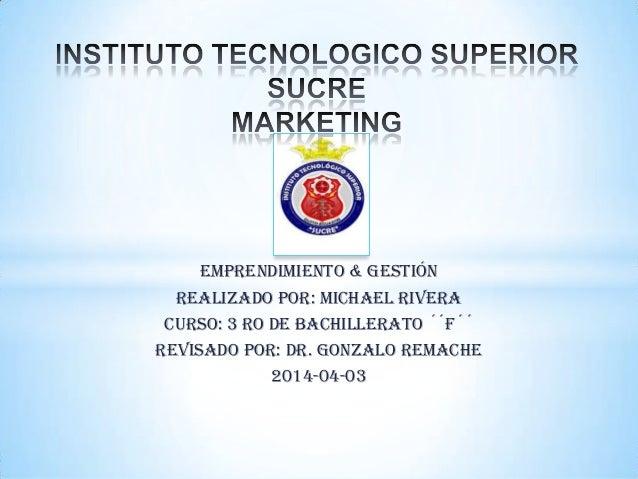 Emprendimiento & Gestión REALIZADO POR: Michael RIVERA CURSO: 3 ro DE BACHILLERATO ´´F´´ REVISADO POR: Dr. Gonzalo Remache...