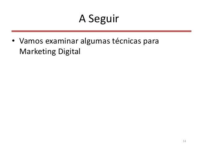 A Seguir • Vamos examinar algumas técnicas para Marketing Digital 14