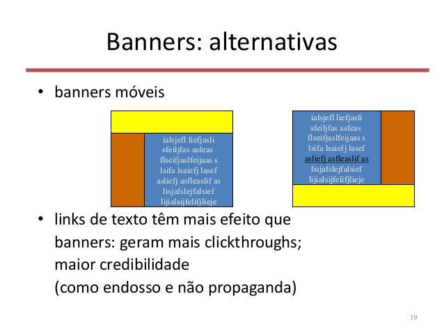 Banners: alternativas • banners móveis • links de texto têm mais efeito que banners: geram mais clickthroughs; maior credi...