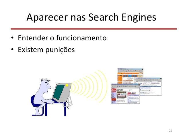 Aparecer nas Search Engines • Entender o funcionamento • Existem punições 22