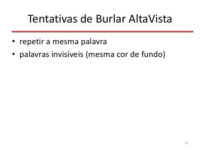 Tentativas de Burlar AltaVista • repetir a mesma palavra • palavras invisíveis (mesma cor de fundo) 26