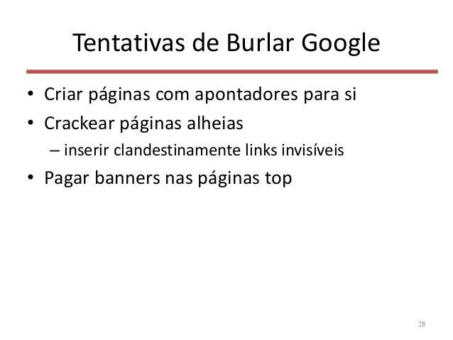 Tentativas de Burlar Google • Criar páginas com apontadores para si • Crackear páginas alheias – inserir clandestinamente ...