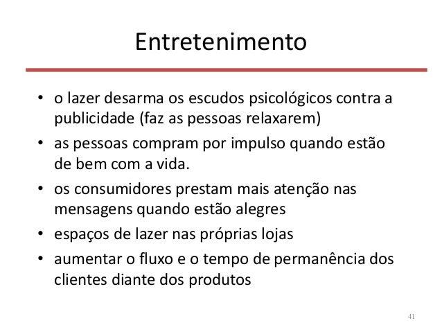 Entretenimento • o lazer desarma os escudos psicológicos contra a publicidade (faz as pessoas relaxarem) • as pessoas comp...