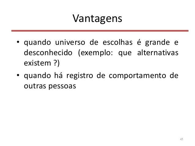 Vantagens • quando universo de escolhas é grande e desconhecido (exemplo: que alternativas existem ?) • quando há registro...