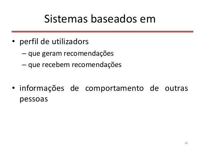 Sistemas baseados em • perfil de utilizadors – que geram recomendações – que recebem recomendações • informações de compor...