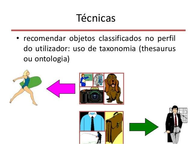 Técnicas • recomendar objetos classificados no perfil do utilizador: uso de taxonomia (thesaurus ou ontologia) 50