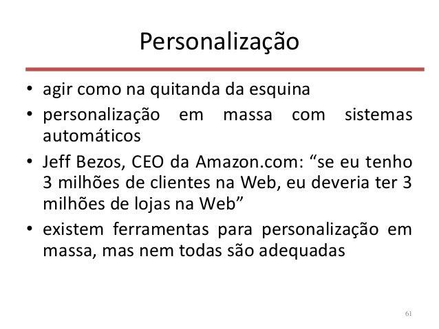 Personalização • agir como na quitanda da esquina • personalização em massa com sistemas automáticos • Jeff Bezos, CEO da ...