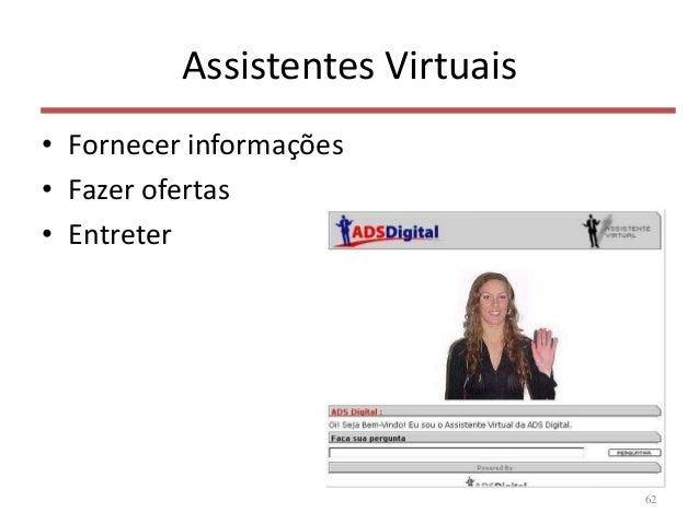 Assistentes Virtuais • Fornecer informações • Fazer ofertas • Entreter 62