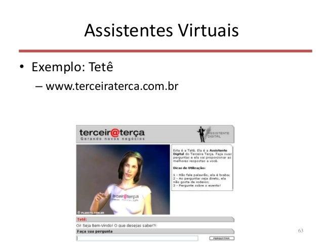 Assistentes Virtuais • Exemplo: Tetê – www.terceiraterca.com.br 63