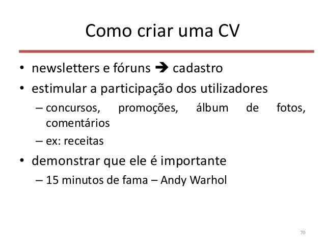 Como criar uma CV • newsletters e fóruns  cadastro • estimular a participação dos utilizadores – concursos, promoções, ál...