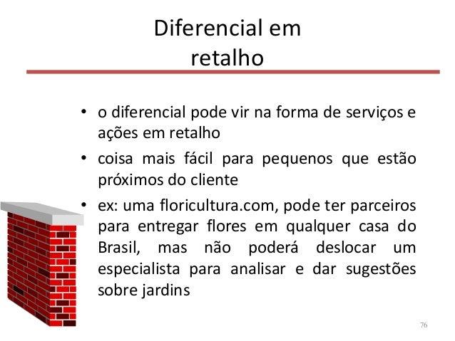 Diferencial em retalho • o diferencial pode vir na forma de serviços e ações em retalho • coisa mais fácil para pequenos q...