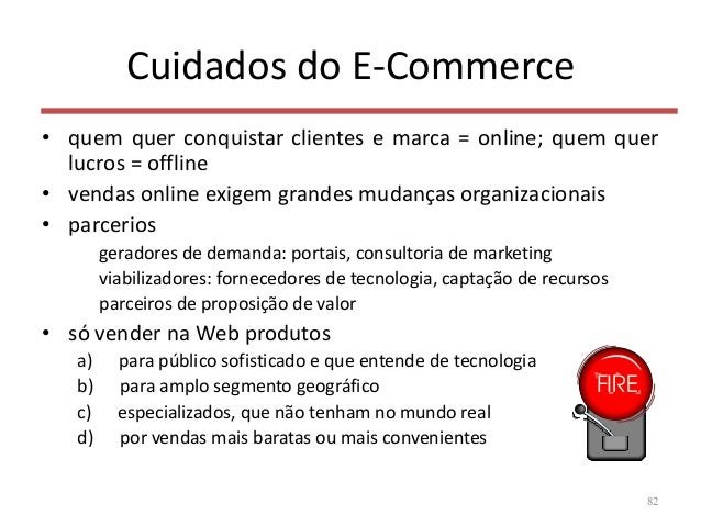 Cuidados do E-Commerce • quem quer conquistar clientes e marca = online; quem quer lucros = offline • vendas online exigem...
