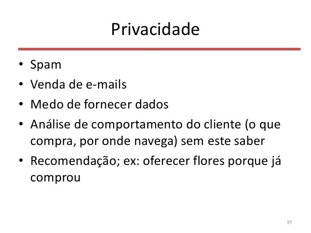 Privacidade • Spam • Venda de e-mails • Medo de fornecer dados • Análise de comportamento do cliente (o que compra, por on...