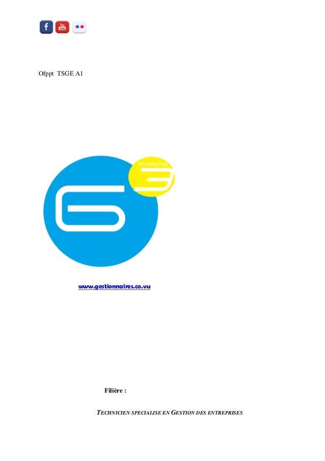 Filière :  TECHNICIEN SPECIALISE EN GESTION DES ENTREPRISES  Ofppt TSGE A1  www.gestionnaires.co.vu