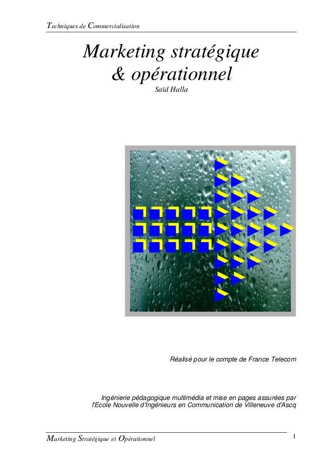 Techniques de Commercialisation Marketing Stratégique et Opérationnel 1 Marketing stratégique & opérationnel Saïd Halla Ré...