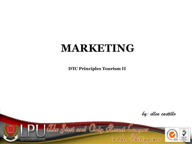 MARKETING DTC Principles Tourism II by: ellen castillo