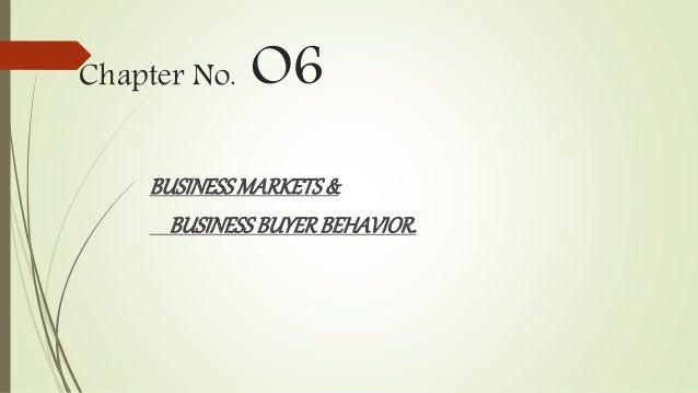 Chapter No. O6 BUSINESSMARKETS& BUSINESSBUYERBEHAVIOR.