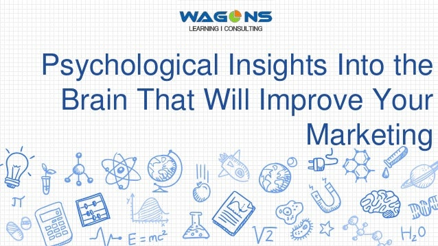 Psychological Insights Into the Brain That Will Improve Your Marketing