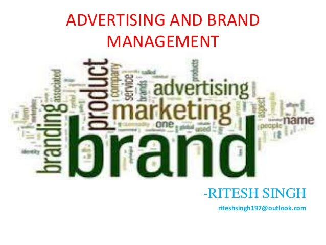 ADVERTISING AND BRAND MANAGEMENT -RITESH SINGH riteshsingh197@outlook.com