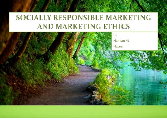 socially responsible and marketing ethic Business ethics and social responsibility get a quote understanding marketing ethics we have yet to see the benefits of ethical and social responsible practices.