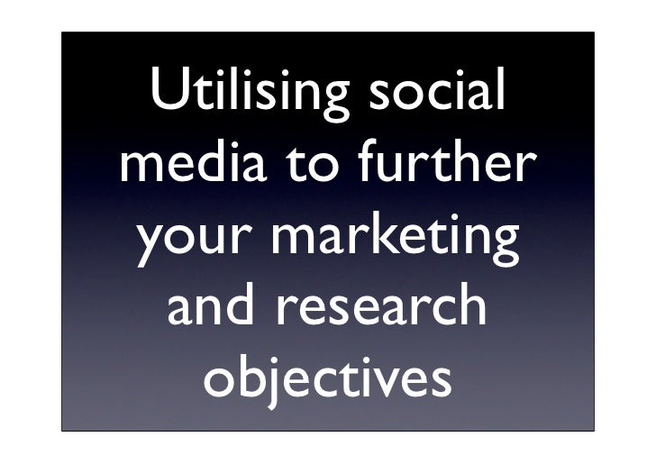 Utilising social media to further your marketing  and research   objectives