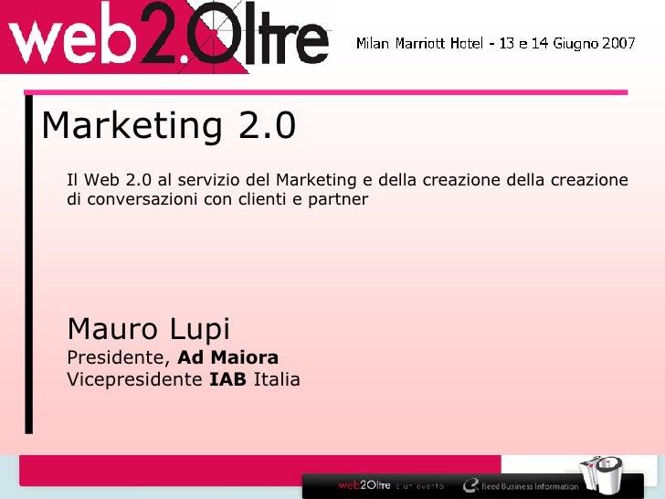 Marketing 2.0 Il Web 2.0 al servizio del Marketing e della creazione della creazione di conversazioni con clienti e partne...